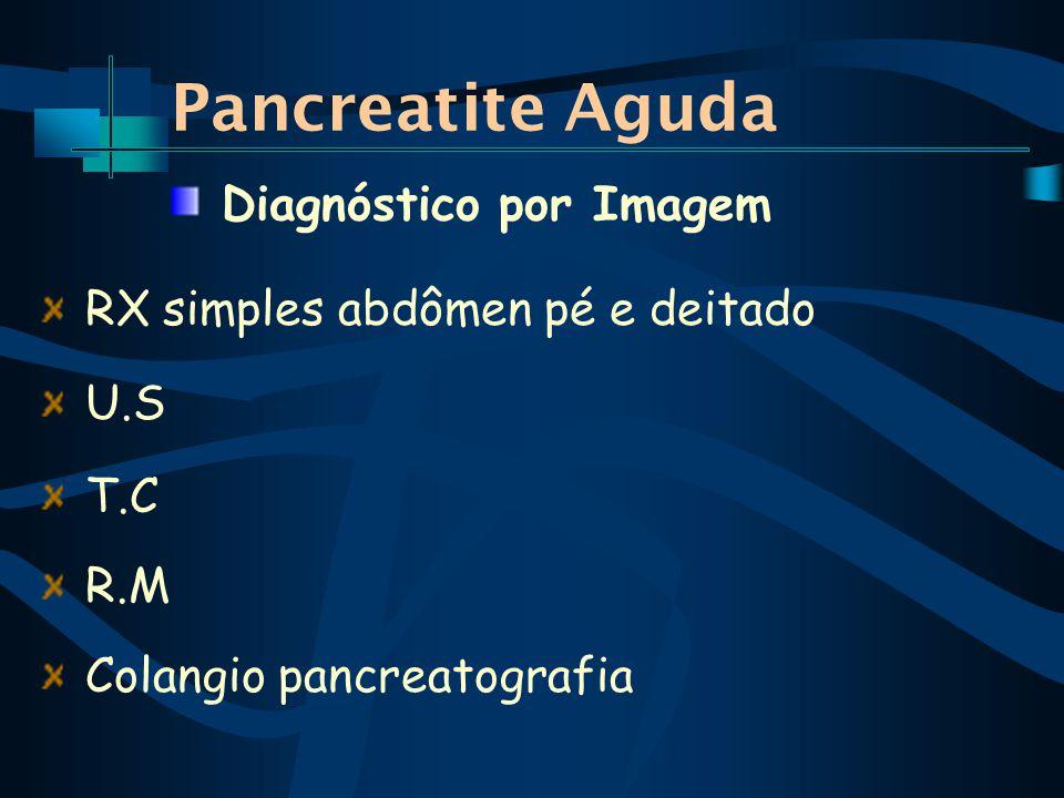 Pancreatite Aguda RX simples abdômen pé e deitado U.S T.C R.M Colangio pancreatografia Diagnóstico por Imagem