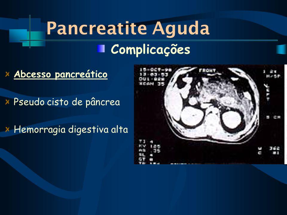 Pancreatite Aguda Abcesso pancreático Pseudo cisto de pâncrea Hemorragia digestiva alta Complicações