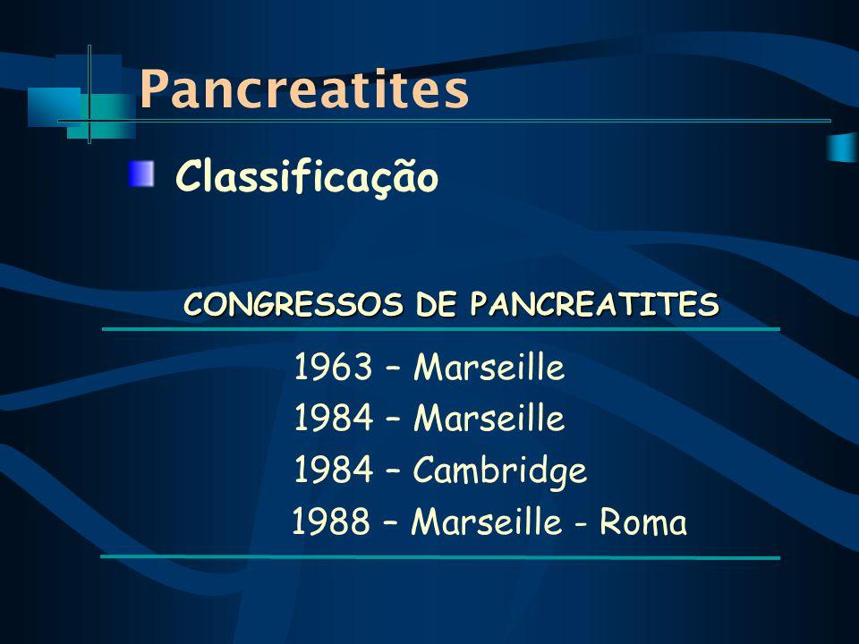 Pancreatites 1963 – Marseille 1984 – Marseille 1984 – Cambridge 1988 – Marseille - Roma Classificação CONGRESSOS DE PANCREATITES