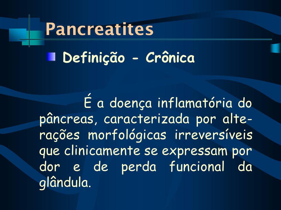 Pancreatites É a doença inflamatória do pâncreas, caracterizada por alte- rações morfológicas irreversíveis que clinicamente se expressam por dor e de perda funcional da glândula.