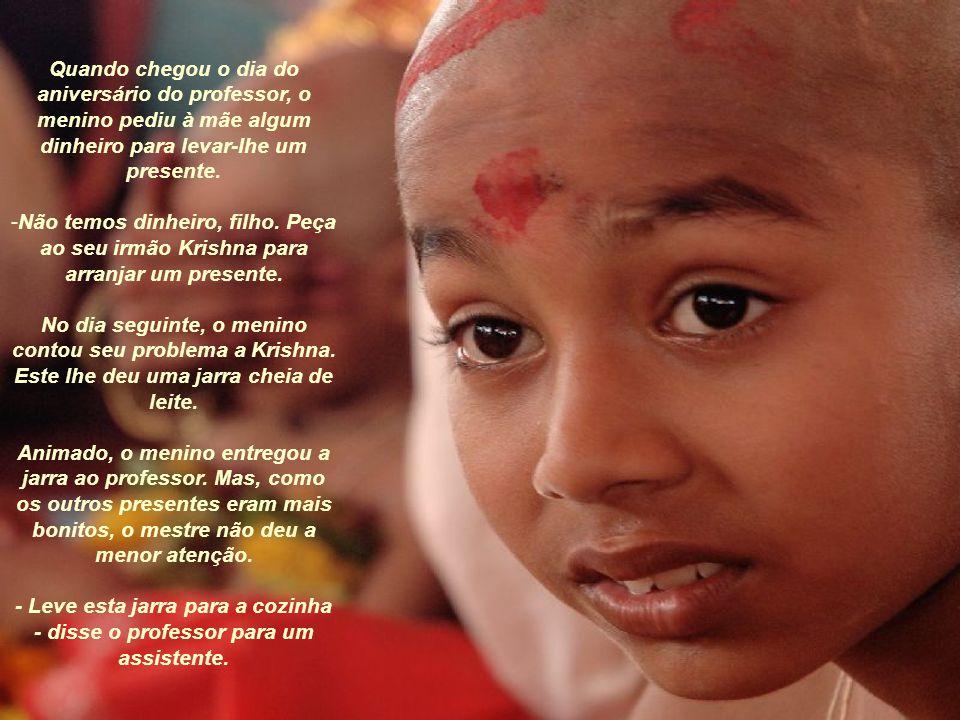 - Não tenha medo da floresta, meu filho. Peça ao seu Deus Krishna para acompanha-lo. Ele escutará sua oração. O garoto fez o que a mãe dizia. Krishna