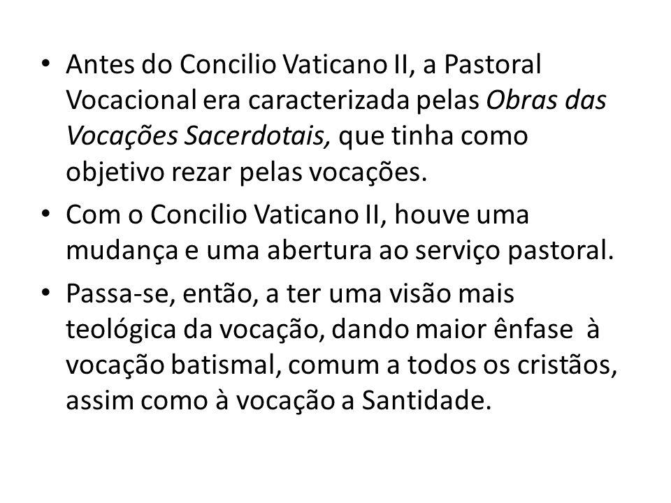 Antes do Concilio Vaticano II, a Pastoral Vocacional era caracterizada pelas Obras das Vocações Sacerdotais, que tinha como objetivo rezar pelas vocaç