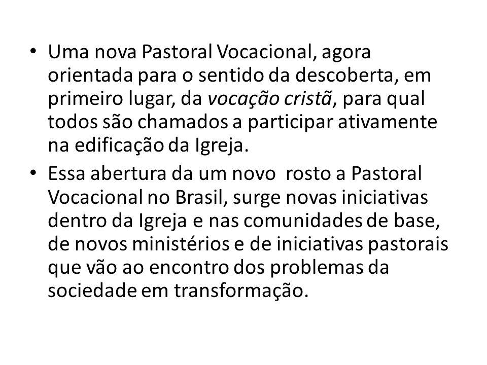 Uma nova Pastoral Vocacional, agora orientada para o sentido da descoberta, em primeiro lugar, da vocação cristã, para qual todos são chamados a parti