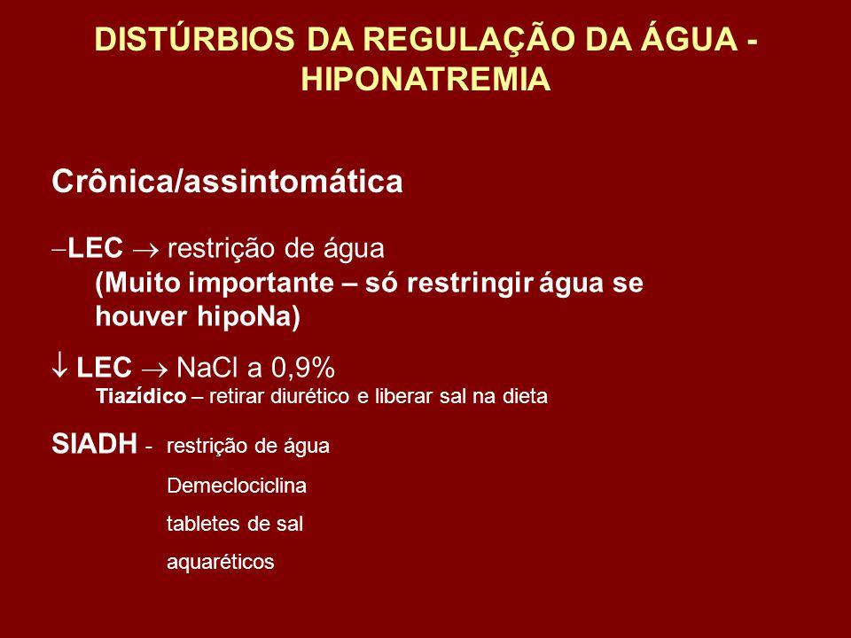 LEC restrição de água (Muito importante – só restringir água se houver hipoNa) LEC NaCl a 0,9% Tiazídico – retirar diurético e liberar sal na dieta SI
