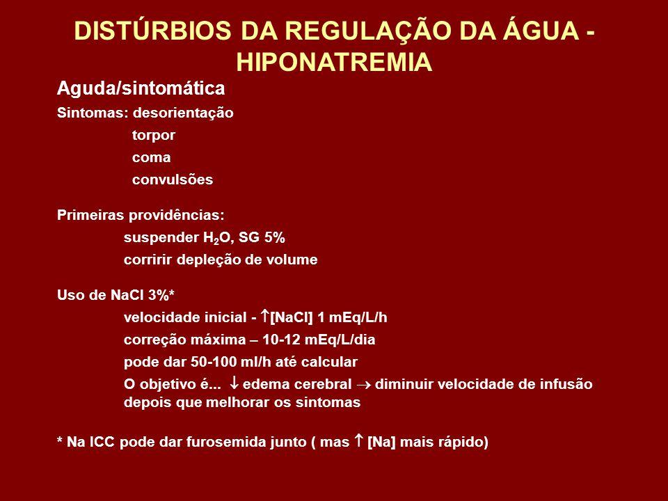 Sintomas: desorientação torpor coma convulsões Primeiras providências: suspender H 2 O, SG 5% corririr depleção de volume Uso de NaCl 3%* velocidade i