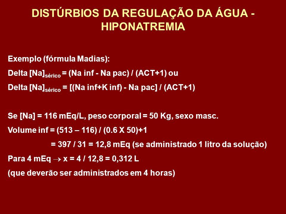 Exemplo (fórmula Madias): Delta [Na] sérico = (Na inf - Na pac) / (ACT+1) ou Delta [Na] sérico = [(Na inf+K inf) - Na pac] / (ACT+1) Se [Na] = 116 mEq