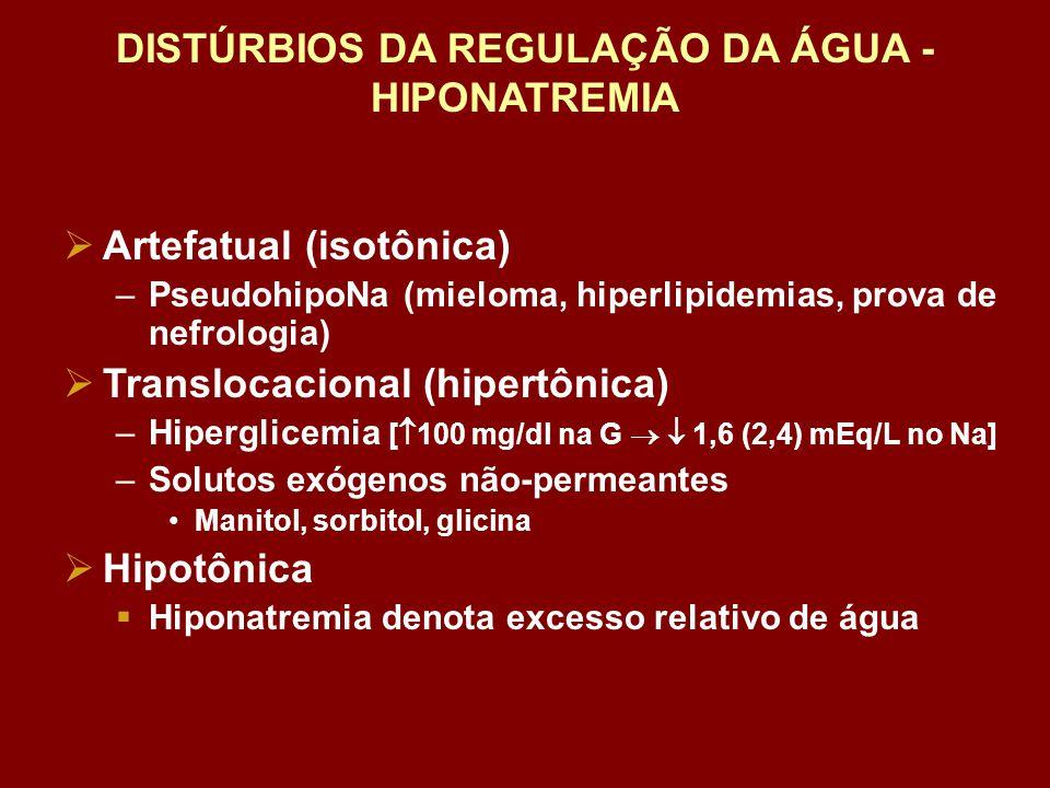 DISTÚRBIOS DA REGULAÇÃO DA ÁGUA - HIPONATREMIA Artefatual (isotônica) –PseudohipoNa (mieloma, hiperlipidemias, prova de nefrologia) Translocacional (h