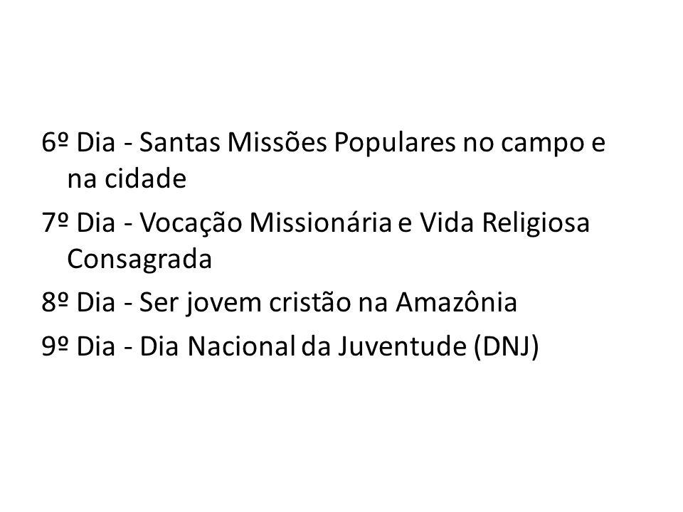6º Dia - Santas Missões Populares no campo e na cidade 7º Dia - Vocação Missionária e Vida Religiosa Consagrada 8º Dia - Ser jovem cristão na Amazônia