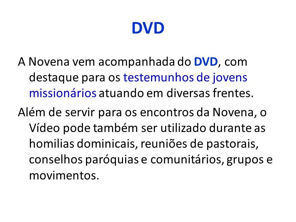 DVD A Novena vem acompanhada do DVD, com destaque para os testemunhos de jovens missionários atuando em diversas frentes. Além de servir para os encon