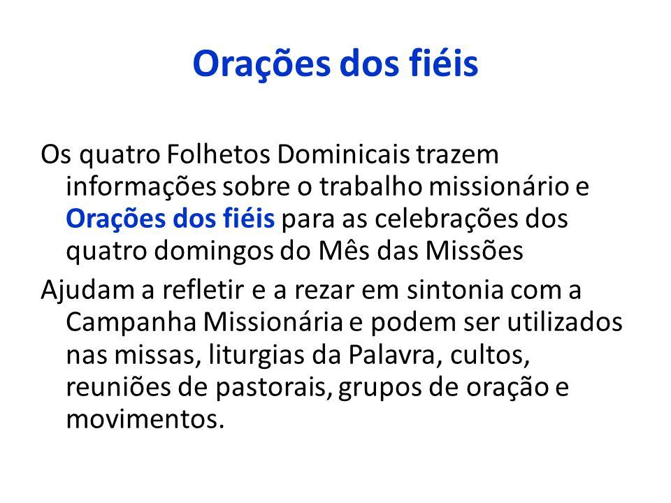 Orações dos fiéis Os quatro Folhetos Dominicais trazem informações sobre o trabalho missionário e Orações dos fiéis para as celebrações dos quatro dom