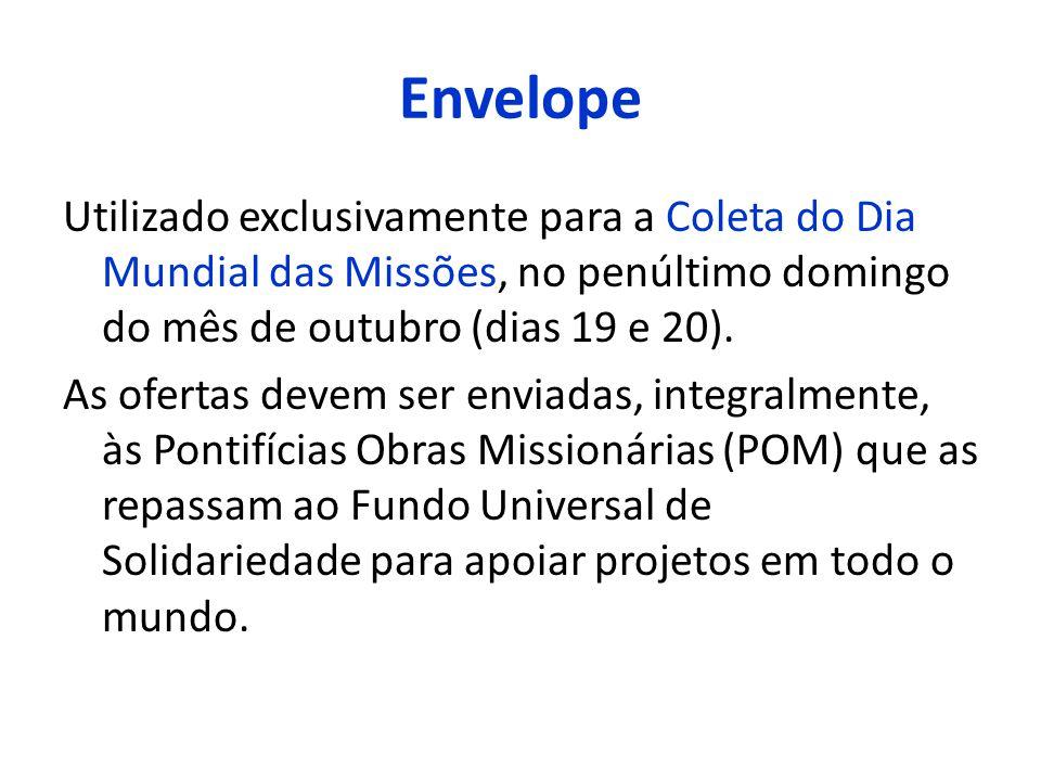 Envelope Utilizado exclusivamente para a Coleta do Dia Mundial das Missões, no penúltimo domingo do mês de outubro (dias 19 e 20). As ofertas devem se
