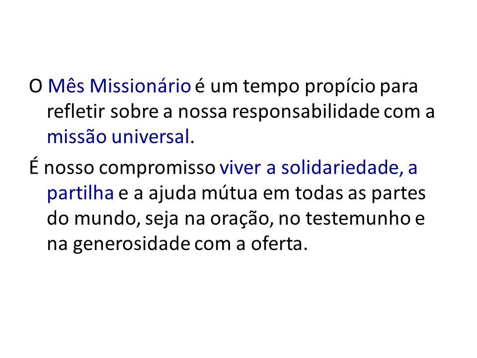 O Mês Missionário é um tempo propício para refletir sobre a nossa responsabilidade com a missão universal. É nosso compromisso viver a solidariedade,
