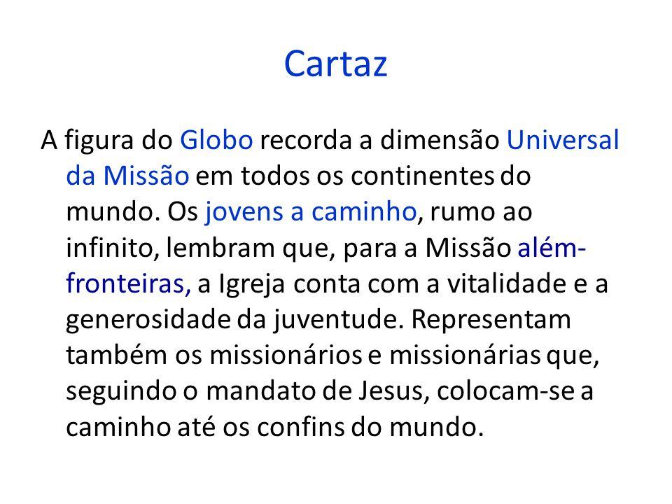 Cartaz A figura do Globo recorda a dimensão Universal da Missão em todos os continentes do mundo. Os jovens a caminho, rumo ao infinito, lembram que,