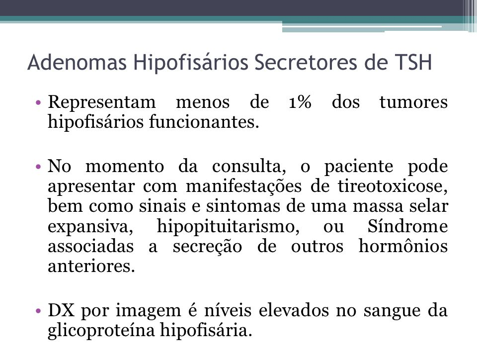 Adenomas Hipofisários Secretores de TSH Representam menos de 1% dos tumores hipofisários funcionantes. No momento da consulta, o paciente pode apresen