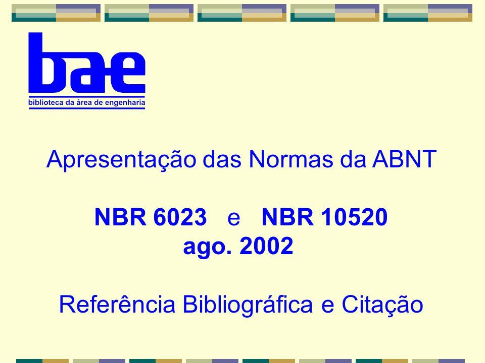 Apresentação das Normas da ABNT NBR 6023 e NBR 10520 ago. 2002 Referência Bibliográfica e Citação