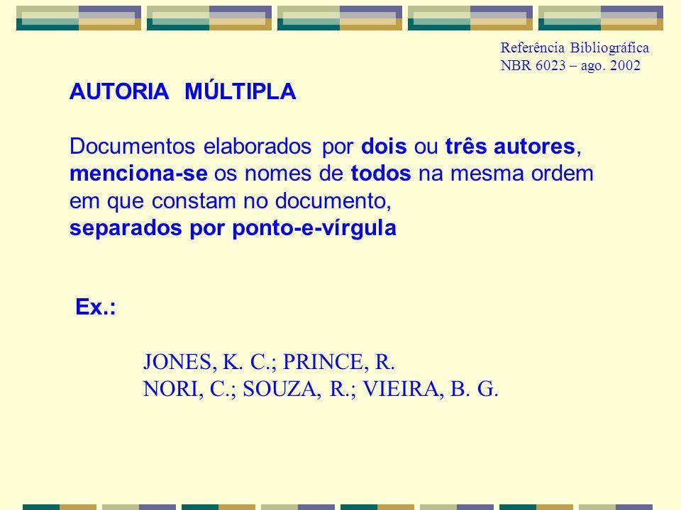 AUTORIA MÚLTIPLA Documentos elaborados por dois ou três autores, menciona-se os nomes de todos na mesma ordem em que constam no documento, separados por ponto-e-vírgula Ex.: JONES, K.