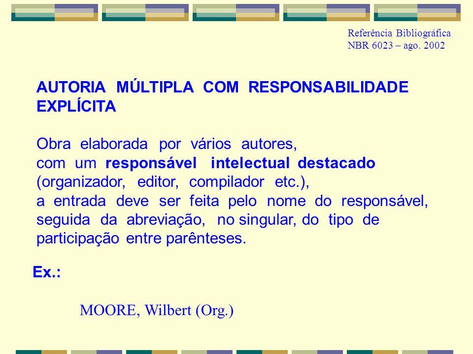 AUTORIA MÚLTIPLA COM RESPONSABILIDADE EXPLÍCITA Obra elaborada por vários autores, com um responsável intelectual destacado (organizador, editor, comp