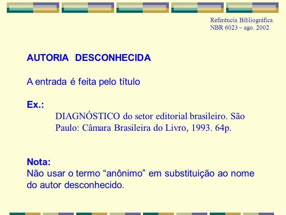 A entrada é feita pelo título Ex.: DIAGNÓSTICO do setor editorial brasileiro. São Paulo: Câmara Brasileira do Livro, 1993. 64p. Nota: Não usar o termo