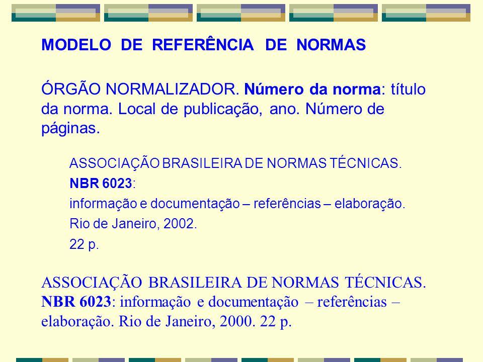 ASSOCIAÇÃO BRASILEIRA DE NORMAS TÉCNICAS. NBR 6023: informação e documentação – referências – elaboração. Rio de Janeiro, 2000. 22 p. MODELO DE REFERÊ