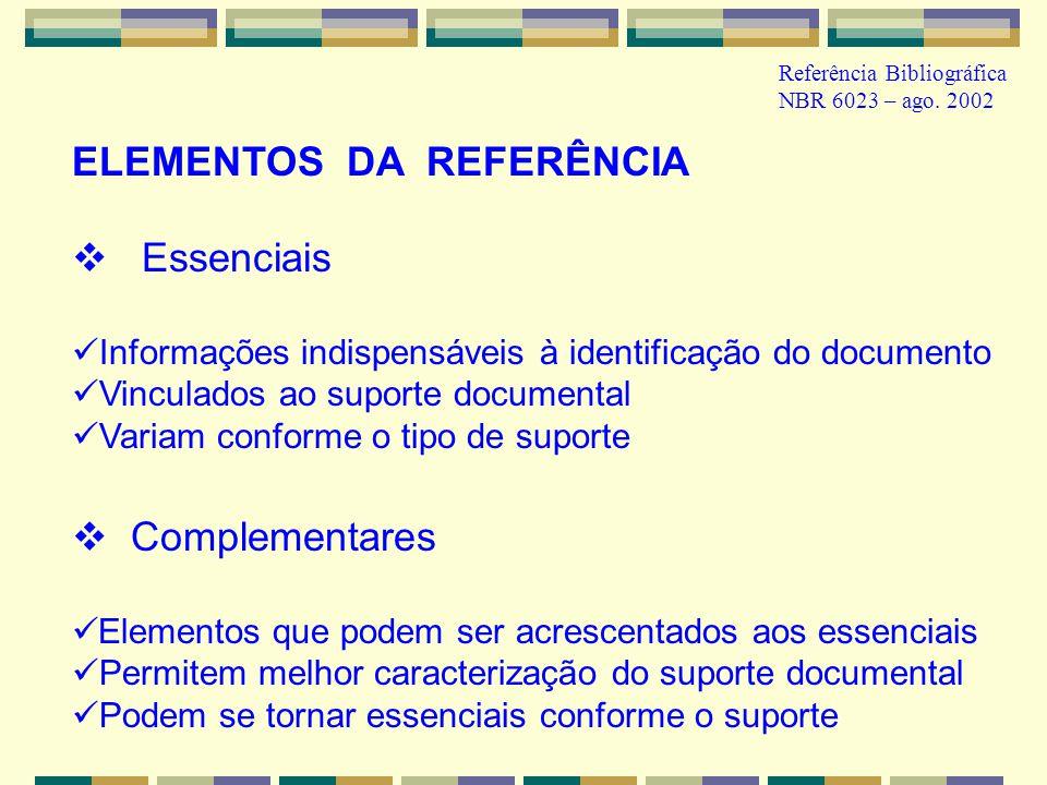 Referência Bibliográfica NBR 6023 – ago. 2002 ELEMENTOS DA REFERÊNCIA Essenciais Informações indispensáveis à identificação do documento Vinculados ao