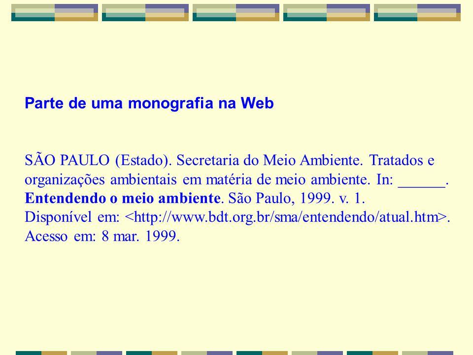 Parte de uma monografia na Web SÃO PAULO (Estado). Secretaria do Meio Ambiente. Tratados e organizações ambientais em matéria de meio ambiente. In: __
