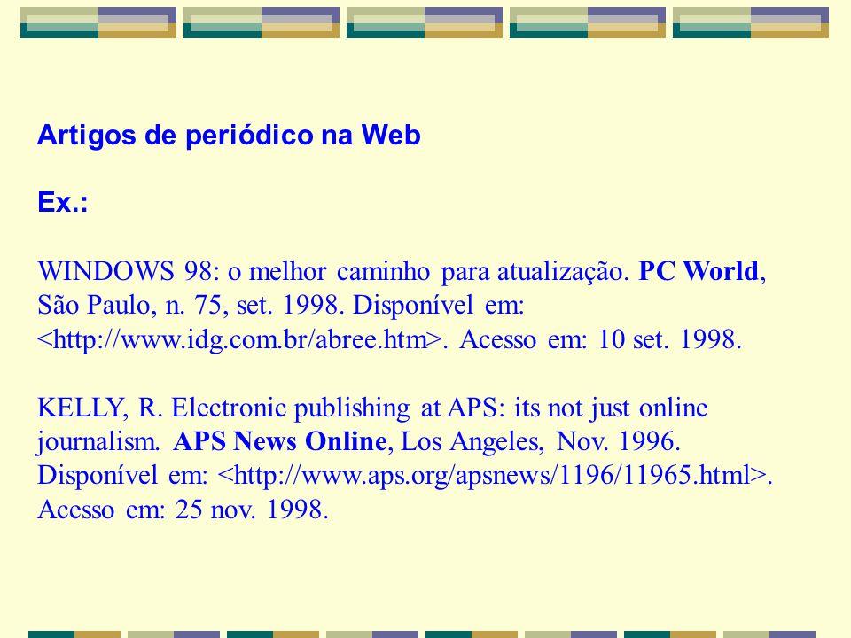 Artigos de periódico na Web Ex.: WINDOWS 98: o melhor caminho para atualização. PC World, São Paulo, n. 75, set. 1998. Disponível em:. Acesso em: 10 s