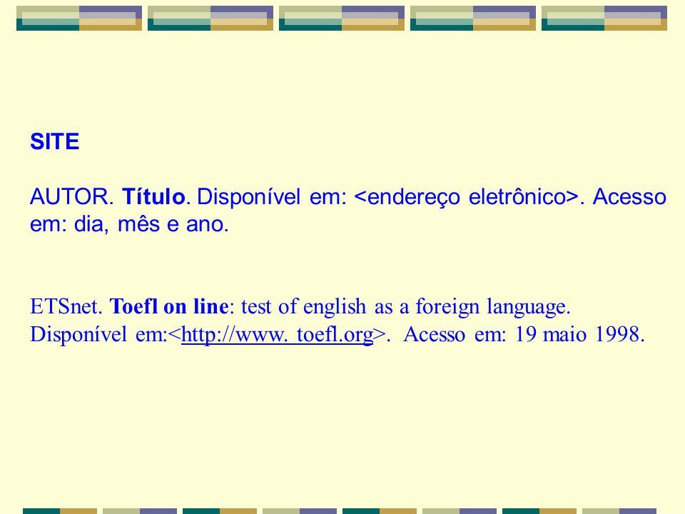 SITE AUTOR. Título. Disponível em:. Acesso em: dia, mês e ano. ETSnet. Toefl on line: test of english as a foreign language. Disponível em:. Acesso em