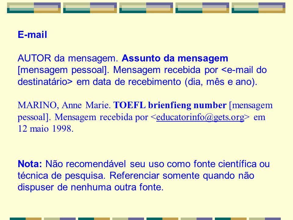 E-mail AUTOR da mensagem. Assunto da mensagem [mensagem pessoal]. Mensagem recebida por em data de recebimento (dia, mês e ano). MARINO, Anne Marie. T