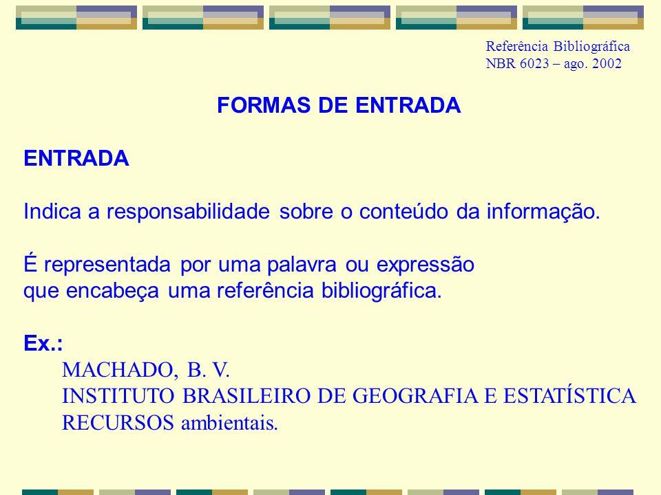 Referência Bibliográfica NBR 6023 – ago. 2002 FORMAS DE ENTRADA ENTRADA Indica a responsabilidade sobre o conteúdo da informação. É representada por u