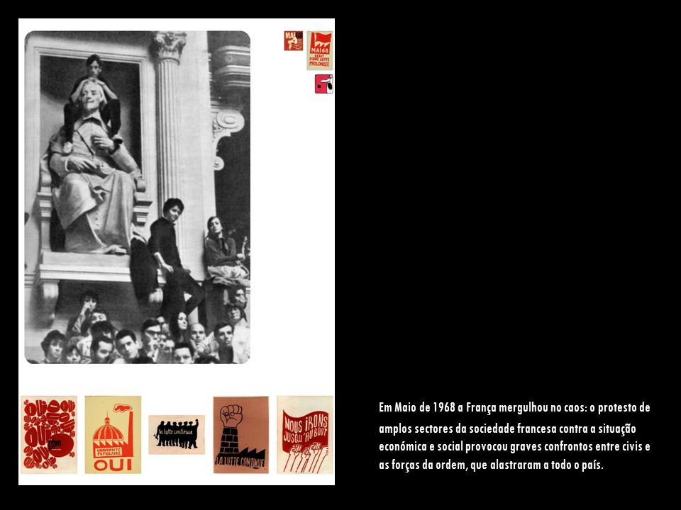 Em Maio de 1968 a França mergulhou no caos: o protesto de amplos sectores da sociedade francesa contra a situação económica e social provocou graves confrontos entre civis e as forças da ordem, que alastraram a todo o país.