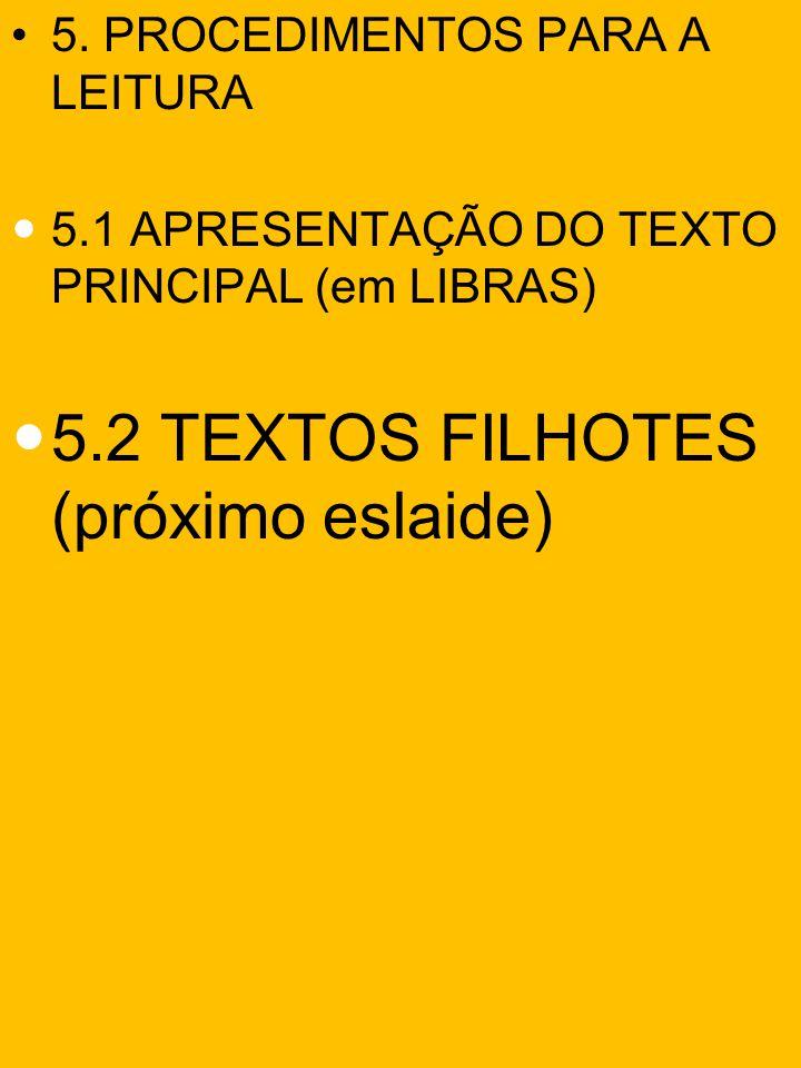 5. PROCEDIMENTOS PARA A LEITURA 5.1 APRESENTAÇÃO DO TEXTO PRINCIPAL (em LIBRAS) 5.2 TEXTOS FILHOTES (próximo eslaide)