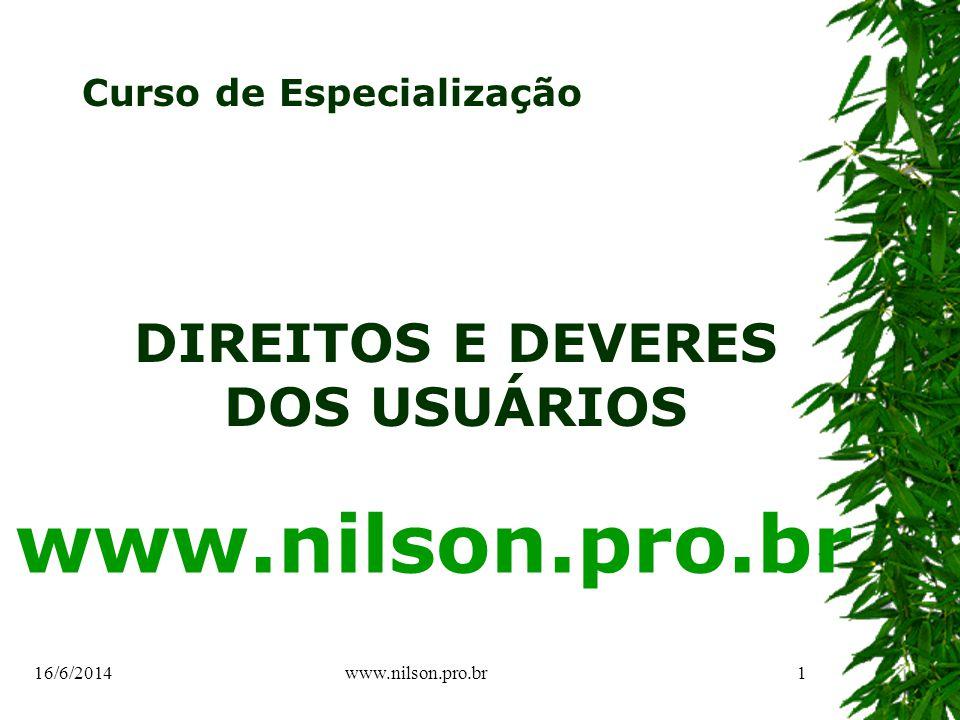 DIREITOS E DEVERES DOS USUÁRIOS www.nilson.pro.br Curso de Especialização 16/6/20141www.nilson.pro.br