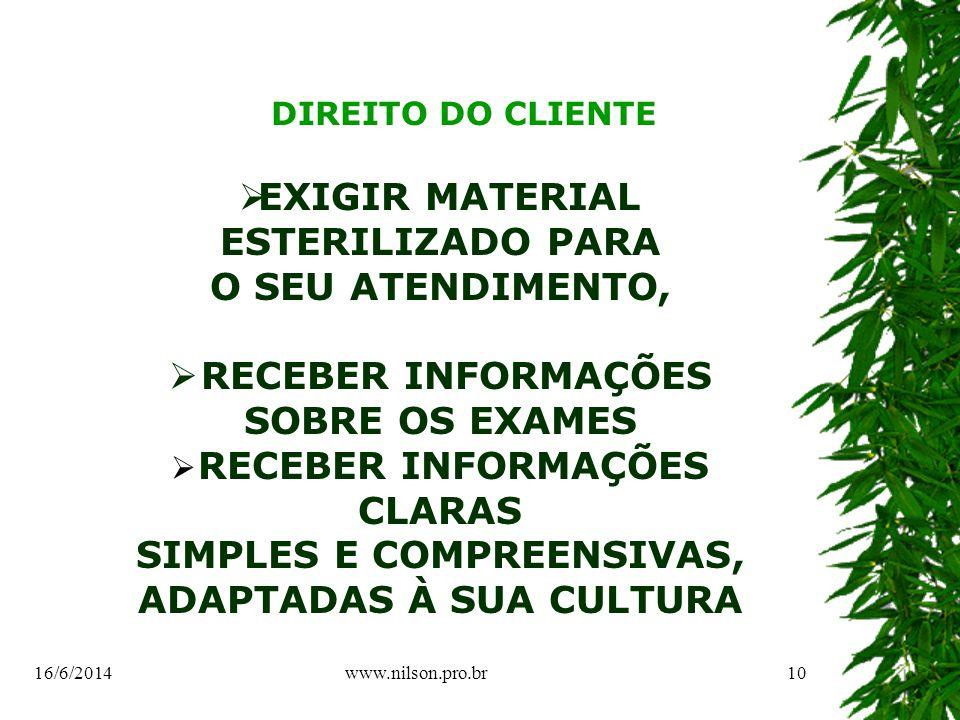 DIREITO DO CLIENTE EXIGIR MATERIAL ESTERILIZADO PARA O SEU ATENDIMENTO, RECEBER INFORMAÇÕES SOBRE OS EXAMES RECEBER INFORMAÇÕES CLARAS SIMPLES E COMPREENSIVAS, ADAPTADAS À SUA CULTURA 16/6/201410www.nilson.pro.br