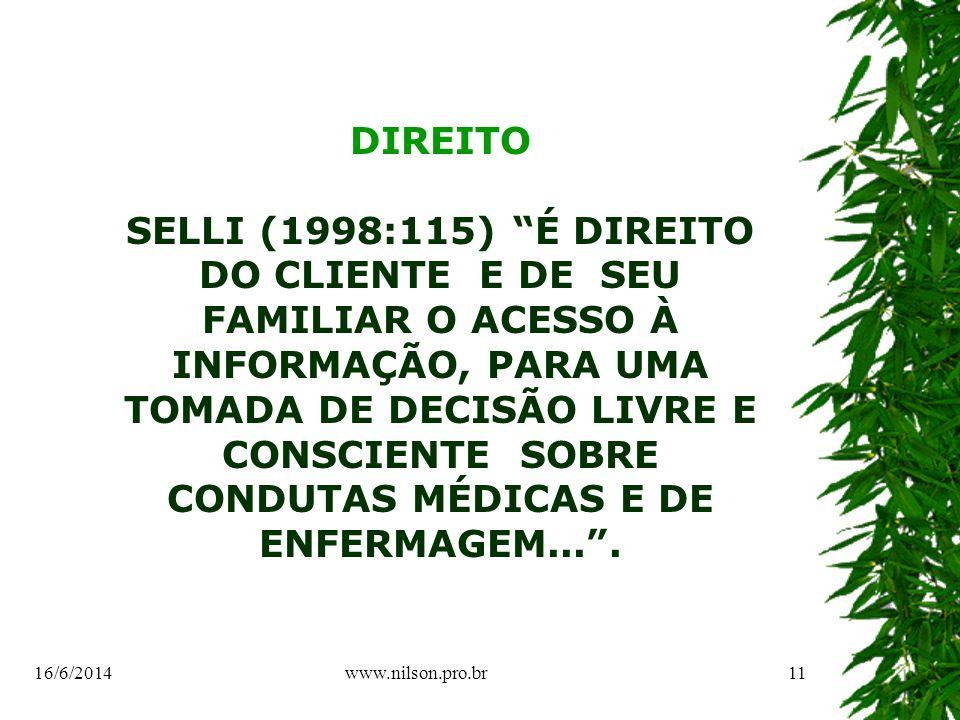 DIREITO SELLI (1998:115) É DIREITO DO CLIENTE E DE SEU FAMILIAR O ACESSO À INFORMAÇÃO, PARA UMA TOMADA DE DECISÃO LIVRE E CONSCIENTE SOBRE CONDUTAS MÉDICAS E DE ENFERMAGEM....
