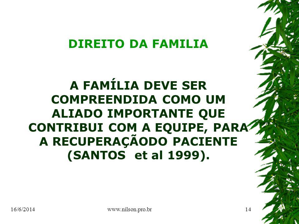 DIREITO DA FAMILIA A FAMÍLIA DEVE SER COMPREENDIDA COMO UM ALIADO IMPORTANTE QUE CONTRIBUI COM A EQUIPE, PARA A RECUPERAÇÃODO PACIENTE (SANTOS et al 1999).