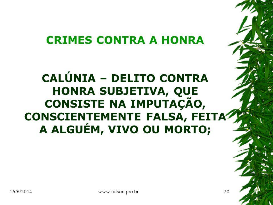 CRIMES CONTRA A HONRA CALÚNIA – DELITO CONTRA HONRA SUBJETIVA, QUE CONSISTE NA IMPUTAÇÃO, CONSCIENTEMENTE FALSA, FEITA A ALGUÉM, VIVO OU MORTO; 16/6/201420www.nilson.pro.br