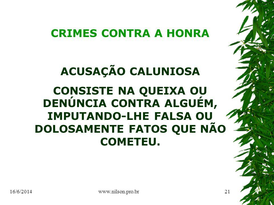 CRIMES CONTRA A HONRA ACUSAÇÃO CALUNIOSA CONSISTE NA QUEIXA OU DENÚNCIA CONTRA ALGUÉM, IMPUTANDO-LHE FALSA OU DOLOSAMENTE FATOS QUE NÃO COMETEU.