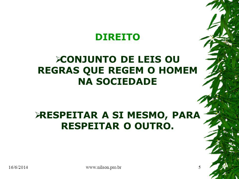 DIREITO CONJUNTO DE LEIS OU REGRAS QUE REGEM O HOMEM NA SOCIEDADE RESPEITAR A SI MESMO, PARA RESPEITAR O OUTRO.