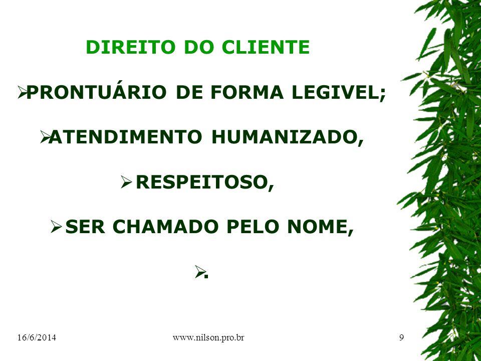 DIREITO DO CLIENTE PRONTUÁRIO DE FORMA LEGIVEL; ATENDIMENTO HUMANIZADO, RESPEITOSO, SER CHAMADO PELO NOME,.