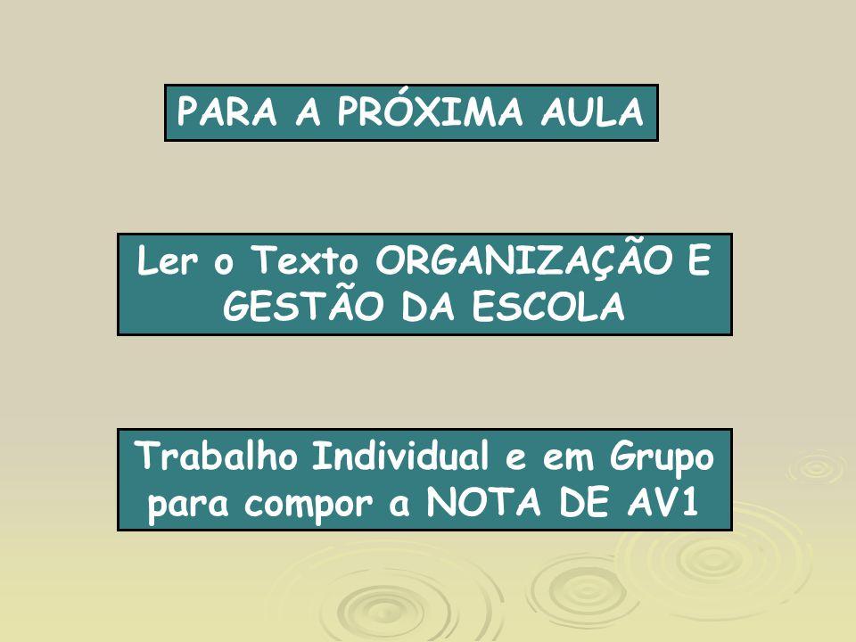 PARA A PRÓXIMA AULA Ler o Texto ORGANIZAÇÃO E GESTÃO DA ESCOLA Trabalho Individual e em Grupo para compor a NOTA DE AV1