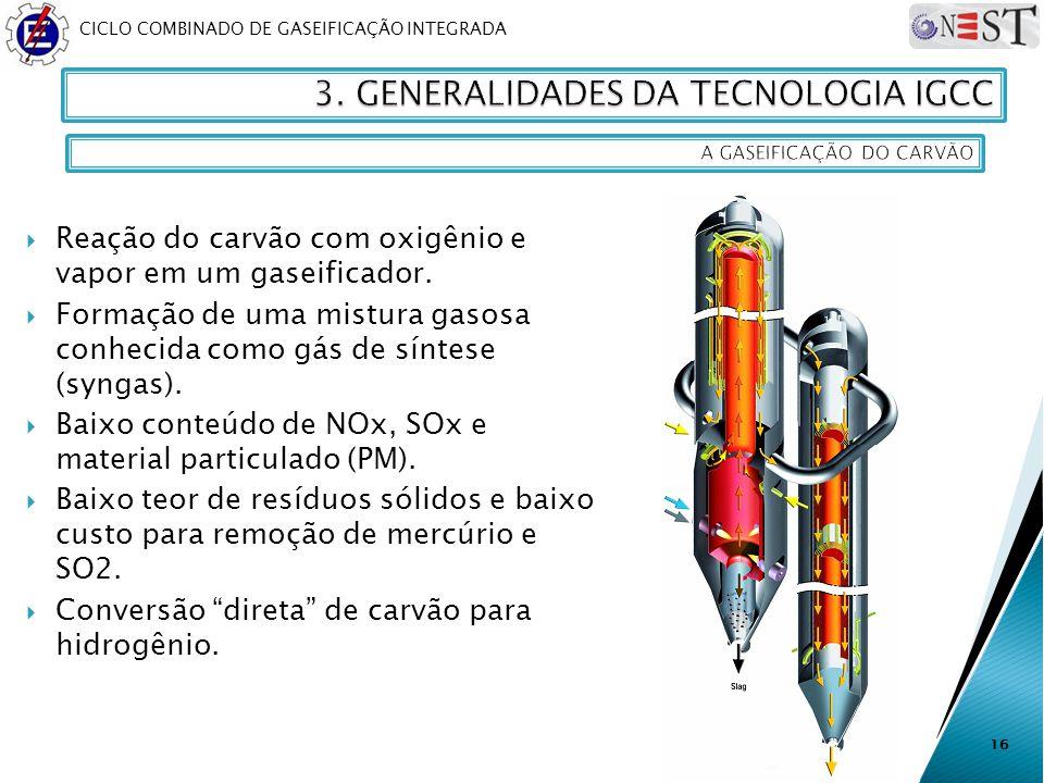 CICLO COMBINADO DE GASEIFICAÇÃO INTEGRADA Reação do carvão com oxigênio e vapor em um gaseificador. Formação de uma mistura gasosa conhecida como gás