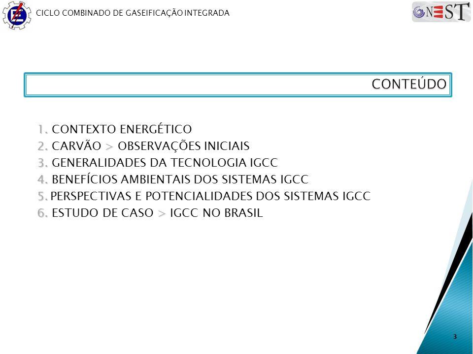 CICLO COMBINADO DE GASEIFICAÇÃO INTEGRADA 1. 1. CONTEXTO ENERGÉTICO 2. > 2. CARVÃO > OBSERVAÇÕES INICIAIS 3. 3. GENERALIDADES DA TECNOLOGIA IGCC 4. 4.
