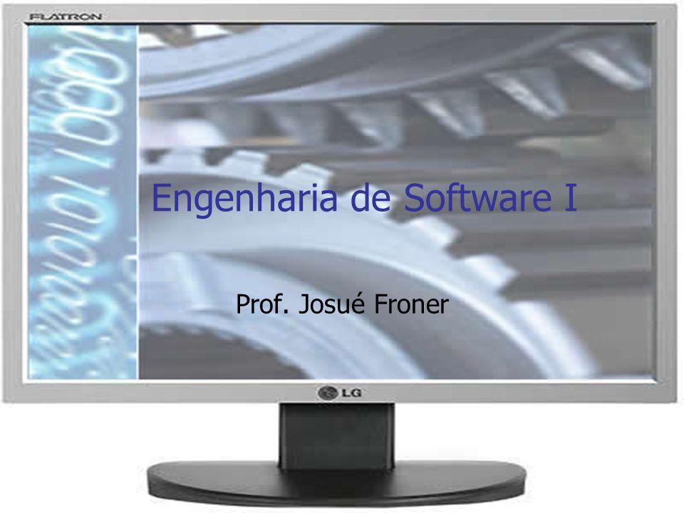 Engenharia de Software I Prof. Josué Froner