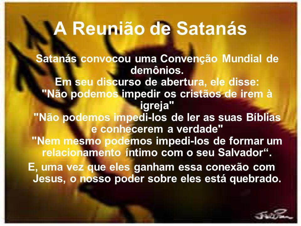 A Reunião de Satanás Satanás convocou uma Convenção Mundial de demônios.