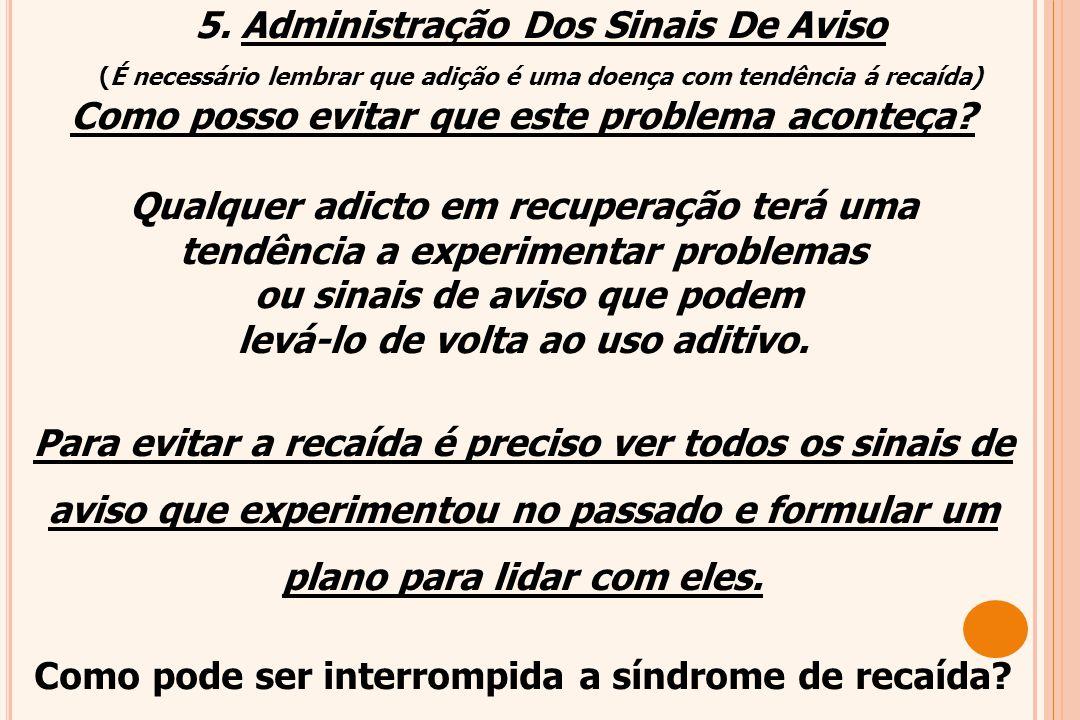 problemas de saúde, problemas de pensamentos, problemas emocionais, de memória ou de julgamento, comportamento inadequado. 4. Identificação Dos Sinais