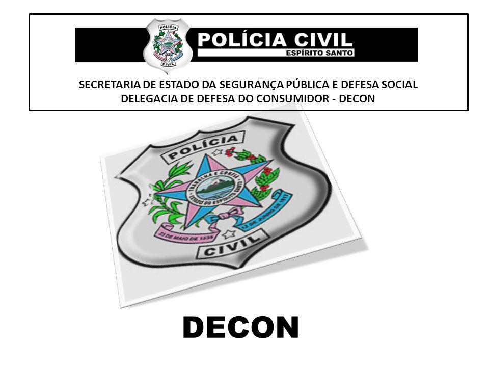 DECON SECRETARIA DE ESTADO DA SEGURANÇA PÚBLICA E DEFESA SOCIAL DELEGACIA DE DEFESA DO CONSUMIDOR - DECON
