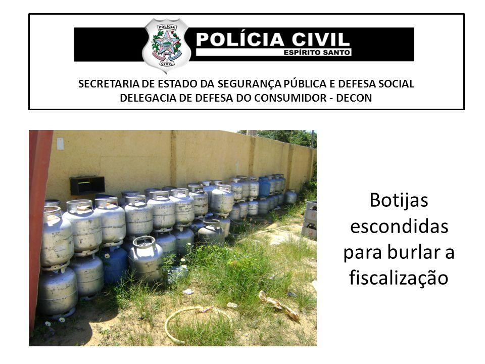 SECRETARIA DE ESTADO DA SEGURANÇA PÚBLICA E DEFESA SOCIAL DELEGACIA DE DEFESA DO CONSUMIDOR - DECON Botijas escondidas para burlar a fiscalização