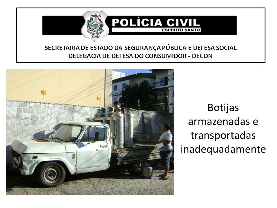 SECRETARIA DE ESTADO DA SEGURANÇA PÚBLICA E DEFESA SOCIAL DELEGACIA DE DEFESA DO CONSUMIDOR - DECON Botijas armazenadas e transportadas inadequadament