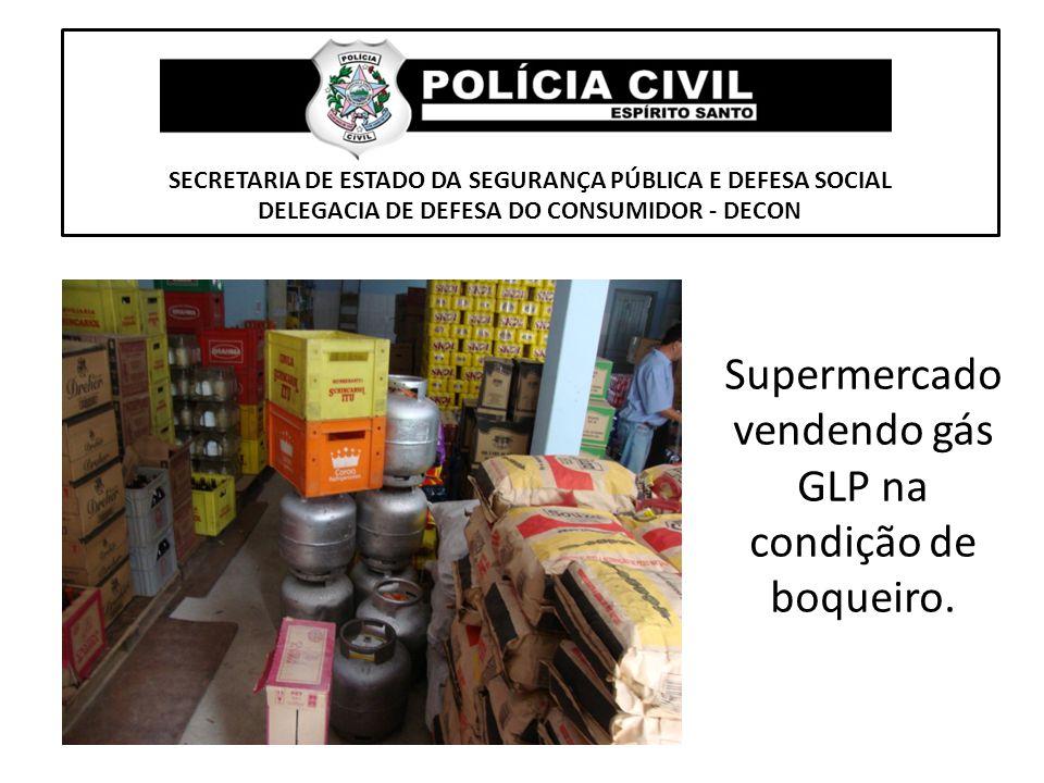 SECRETARIA DE ESTADO DA SEGURANÇA PÚBLICA E DEFESA SOCIAL DELEGACIA DE DEFESA DO CONSUMIDOR - DECON Supermercado vendendo gás GLP na condição de boque