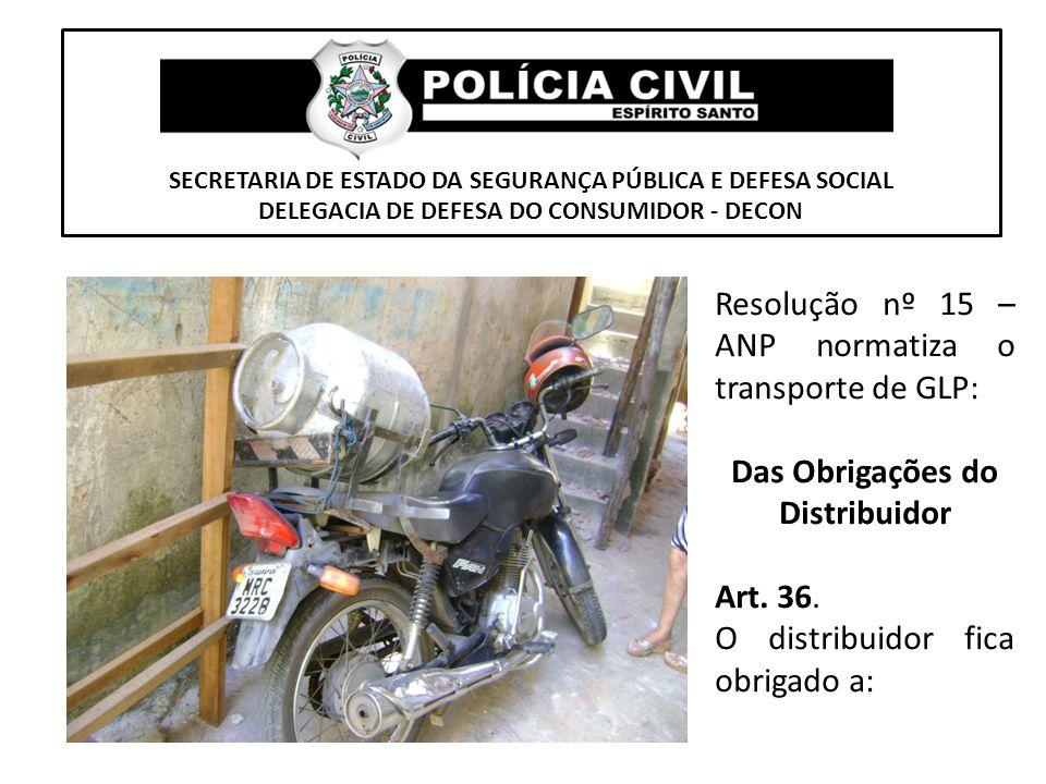 SECRETARIA DE ESTADO DA SEGURANÇA PÚBLICA E DEFESA SOCIAL DELEGACIA DE DEFESA DO CONSUMIDOR - DECON Resolução nº 15 – ANP normatiza o transporte de GL